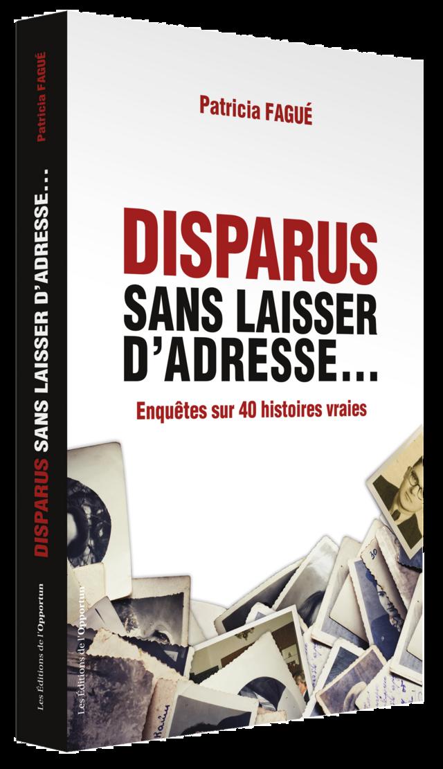 Disparus sans laisser d'adresse... - Patricia FAGUÉ - Les Éditions de l'Opportun