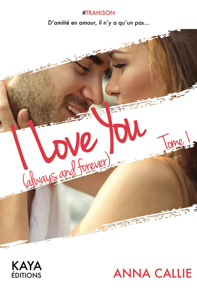 I Love You (always and forever) - tome 1 - Anna CALLIE - Nisha et caetera