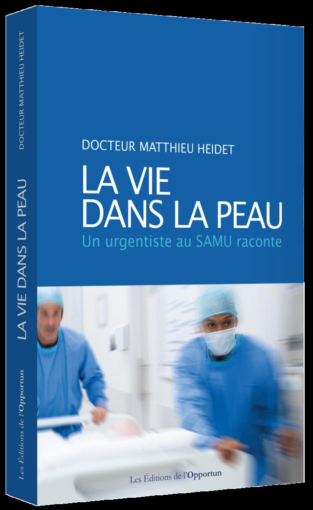 La vie dans la peau - Matthieu Heidet - Les Éditions de l'Opportun