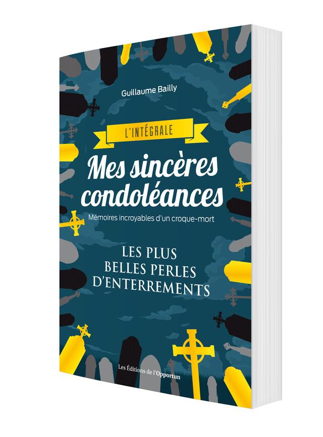 Mes sincères condoléances - L'intégrale - Guillaume BAILLY - Les Éditions de l'Opportun