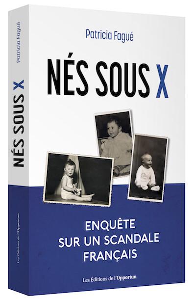 Nés sous X - Patricia FAGUÉ - Les Éditions de l'Opportun