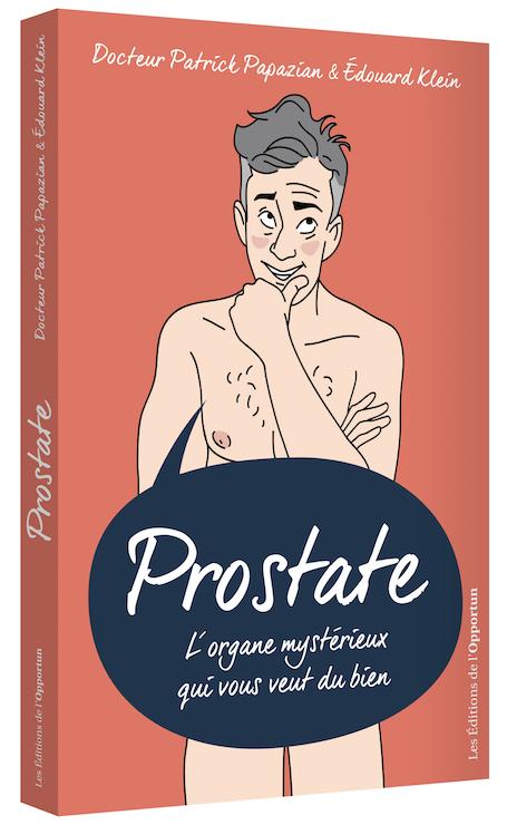 Prostate - Édouard  KLEIN, Patrick PAPAZIAN - Les Éditions de l'Opportun