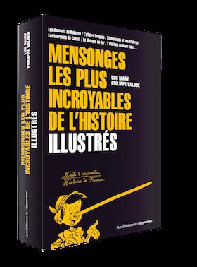 Mensonges les plus incroyables de l'Histoire illustrés - Luc MARY, Philippe VALODE - Les Éditions de l'Opportun