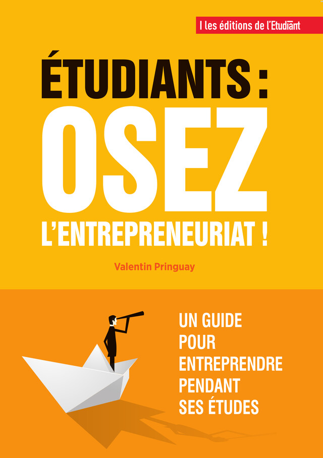 Étudiants : osez l'entrepreneuriat ! - Valentin Pringuay - L'Etudiant Éditions