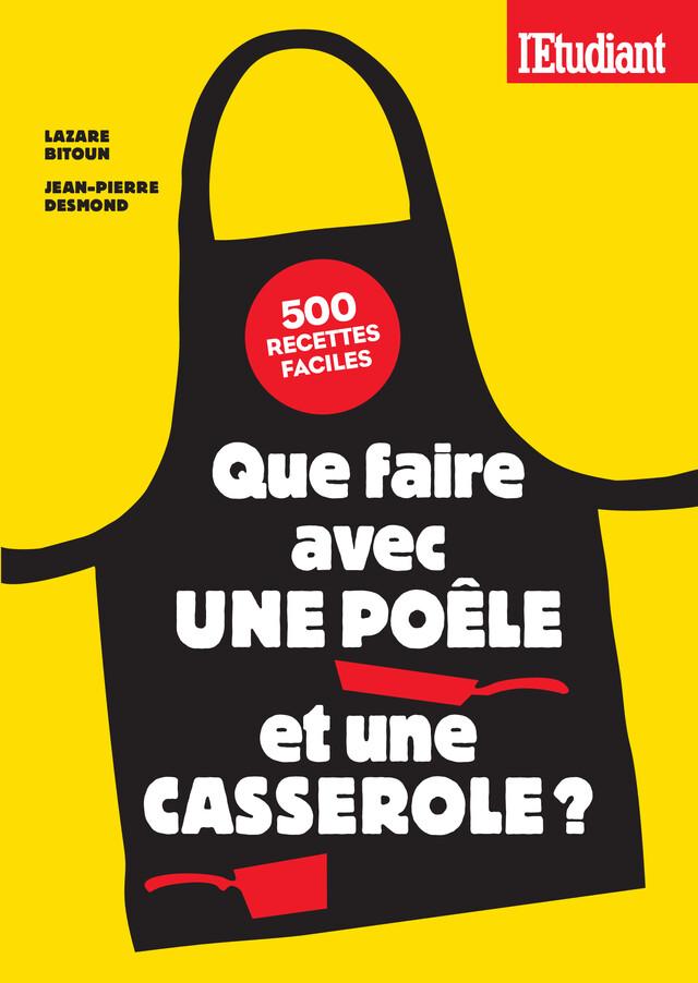 Que faire avec une poêle et une casserole ? - Lazare Bitoun, Jean-Pierre Desmond - L'Etudiant Éditions