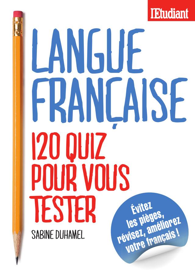 Langue Francaise 120 quiz pour vous tester - Sabine Duhamel - L'Etudiant Éditions