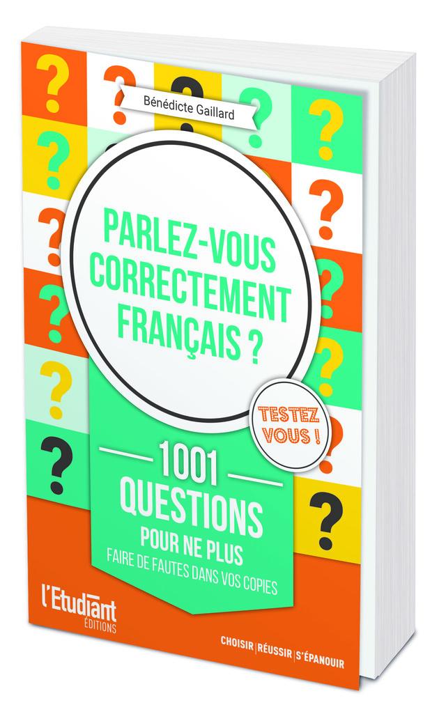 Parlez-vous correctement français ? - Bénédicte GAILLARD - L'Etudiant Éditions