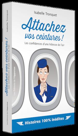 Attachez vos ceintures ! - Isabelle TRONQUET - Les Éditions de l'Opportun