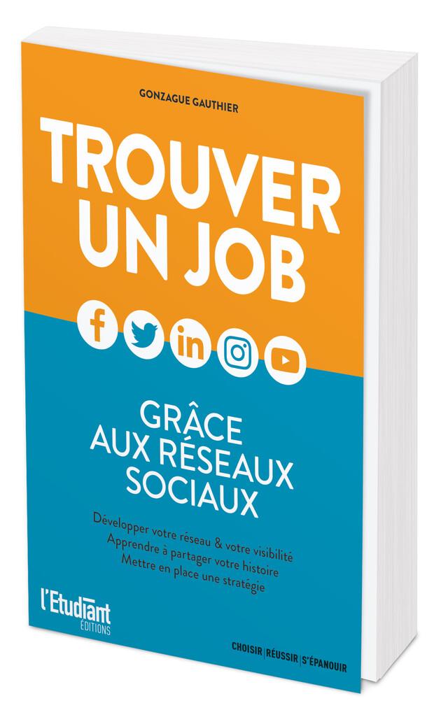 Trouver un job grâce aux réseaux sociaux - Gonzague GAUTHIER - L'Etudiant Éditions