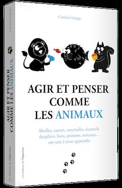 Agir et penser comme les animaux - Caroline LEPAGE - Les Éditions de l'Opportun