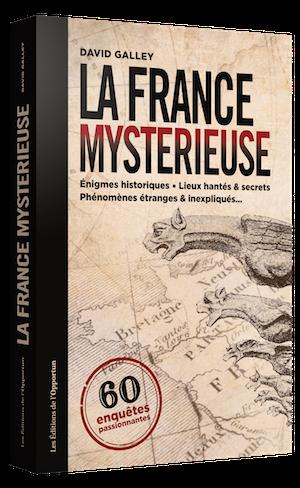 La France mystérieuse - David GALLEY - Les Éditions de l'Opportun