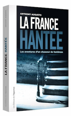 La France hantée - Anthony AUGUSTO - Les Éditions de l'Opportun
