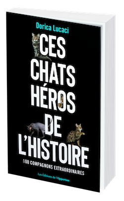 Ces chats héros de l'histoire - Dorica LUCACI - Les Éditions de l'Opportun