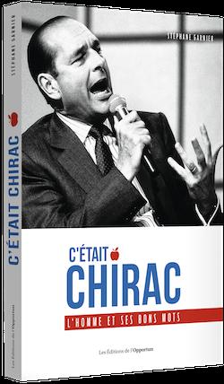 C'était Chirac - Stéphane GARNIER - Les Éditions de l'Opportun