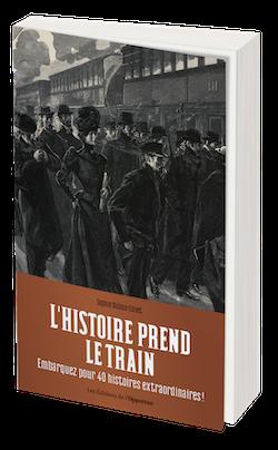 L'histoire prend le train - Sophie DUBOIS-COLLET - Les Éditions de l'Opportun
