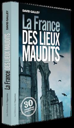 La France des lieux maudits - David GALLEY - Les Éditions de l'Opportun