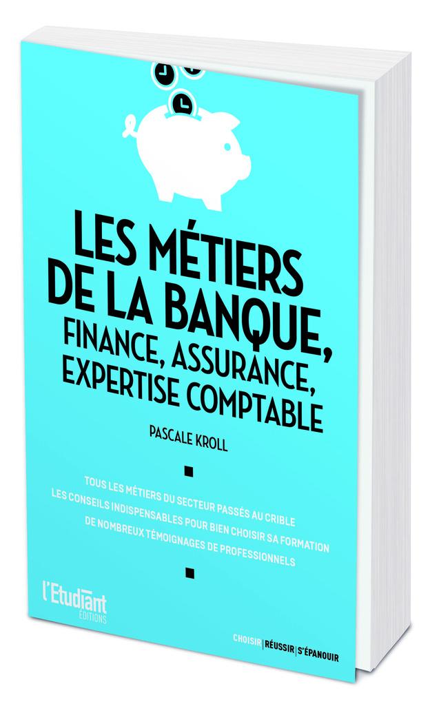 Les métiers de la banque, finance, assurance, expertise comptable - Pascale Kroll - L'Etudiant Éditions