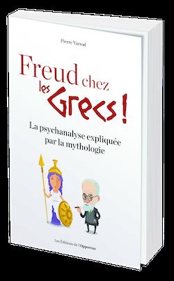 Freud chez les Grecs ! - Pierre VARROD - Les Éditions de l'Opportun