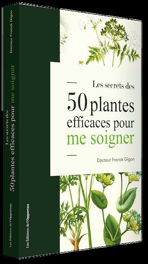 Les secrets des 50 plantes efficaces pour me soigner  - Franck GIGON - Les Éditions de l'Opportun