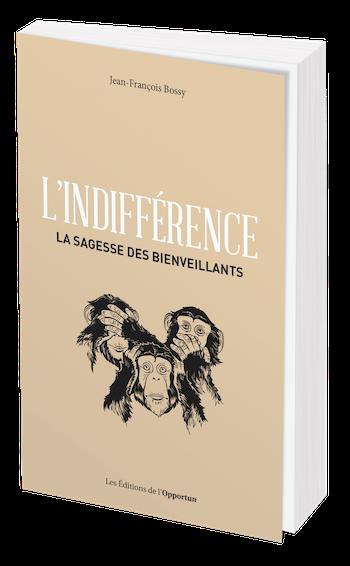 L'INDIFFÉRENCE - Jean-François BOSSY - Les Éditions de l'Opportun