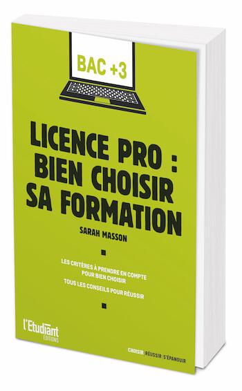 LICENCE PRO : BIEN CHOISIR SA FORMATION - Sarah Masson - L'Etudiant Éditions