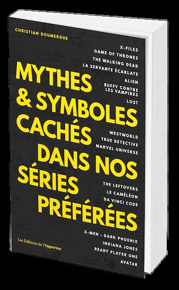 MYTHES & SYMBOLES CACHÉS DANS NOS SÉRIES PRÉFÉRÉES - Christian  DOUMERGUE - Les Éditions de l'Opportun
