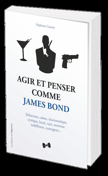 AGIR ET PENSER COMME JAMES BOND - Stéphane GARNIER - Les Éditions de l'Opportun