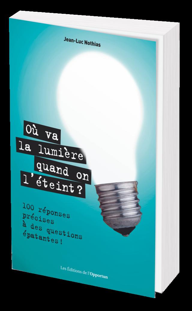 OÙ VA LA LUMIÈRE QUAND ON L'ÉTEINT ? - Jean-Luc NOTHIAS - Les Éditions de l'Opportun