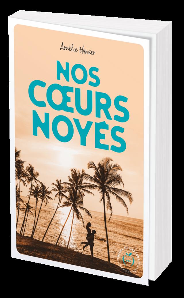 NOS CŒURS NOYÉS - Amélie HANSER - Nisha et caetera