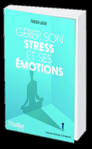GÉRER SON STRESS ET SES ÉMOTIONS - Fabien LAFAY - L'Etudiant Éditions