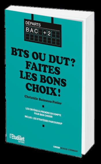 BTS ou DUT : Faites les bons choix !  - Christèle Boisseau-Potier - L'Etudiant Éditions