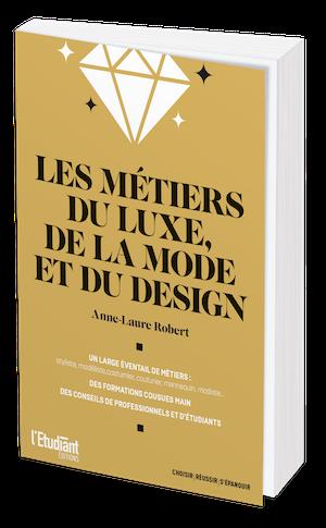 LES MÉTIERS DU LUXE, DE LA MODE ET DU DESIGN - Cécile Peltier, Anne-Laure Robert - L'Etudiant Éditions