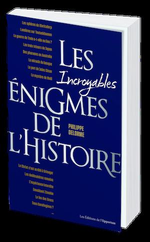 LES INCROYABLES ÉNIGMES DE L'HISTOIRE - Philippe DELORME - Les Éditions de l'Opportun