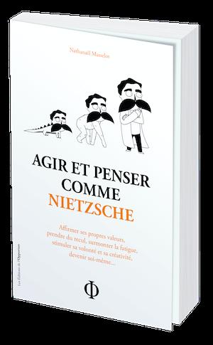 AGIR ET PENSER COMME NIETZSCHE - Nathanaël MASSELOT - Les Éditions de l'Opportun