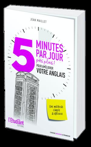 5 MINUTES PAR JOUR (PAS PLUS) POUR AMÉLIORER VOTRE ANGLAIS - Jean MAILLET - L'Etudiant Éditions