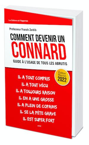 COMMENT DEVENIR UN CONNARD  - Franck ZERBIB - Les Éditions de l'Opportun