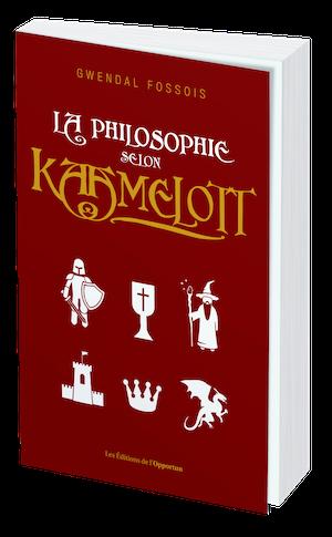 LA PHILOSOPHIE SELON KAAMELOTT - Gwendal FOSSOIS - Les Éditions de l'Opportun