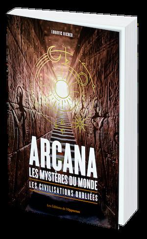ARCANA LES MYSTÈRES DU MONDE - Ludovic RICHER - Les Éditions de l'Opportun