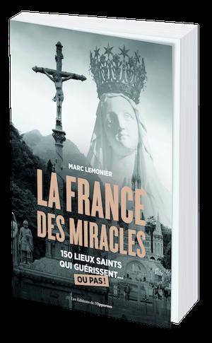 LA FRANCE DES MIRACLES - Marc LEMONIER - Les Éditions de l'Opportun