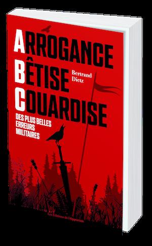 L'ABC DES PLUS BELLES ERREURS MILITAIRES - Bertrand DIETZ - Les Éditions de l'Opportun