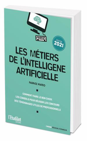 LES MÉTIERS DE L'INTELLIGENCE ARTIFICIELLE - Fabrice MATEO - L'Etudiant Éditions