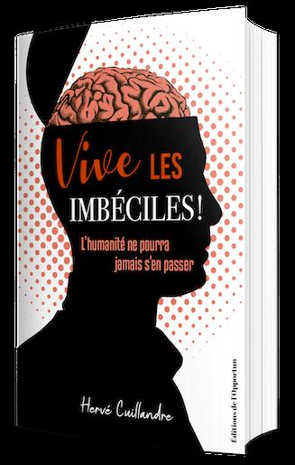 VIVE LES IMBÉCILES ! - Hervé Cuillandre - Les Éditions de l'Opportun