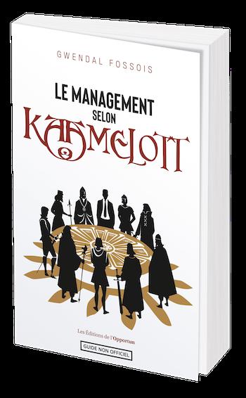 LE MANAGEMENT SELON KAAMELOTT - Gwendal FOSSOIS - Les Éditions de l'Opportun