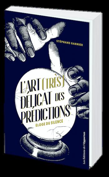 L'ART (TRÈS) DÉLICAT DES PRÉDICTIONS - Stéphane GARNIER - Les Éditions de l'Opportun