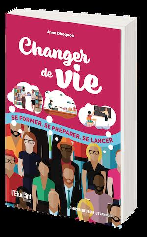 CHANGER DE VIE - Anne DHOQUOIS - L'Etudiant Éditions