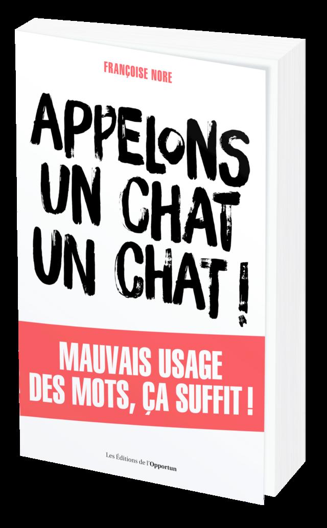 APPELONS UN CHAT UN CHAT ! - Françoise NORE - Les Éditions de l'Opportun