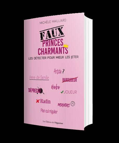 FAUX PRINCES CHARMANTS - Michèle MAILLIARD - Les Éditions de l'Opportun