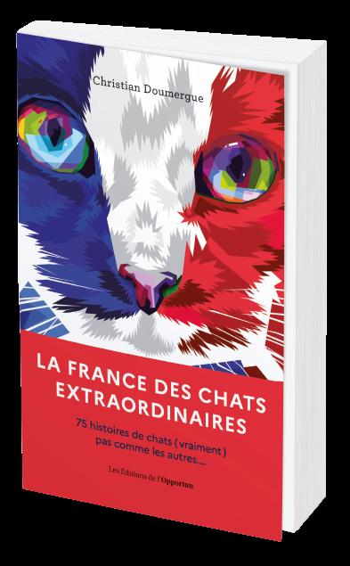 LA FRANCE DES CHATS EXTRAORDINAIRES  - Christian  DOUMERGUE - Les Éditions de l'Opportun