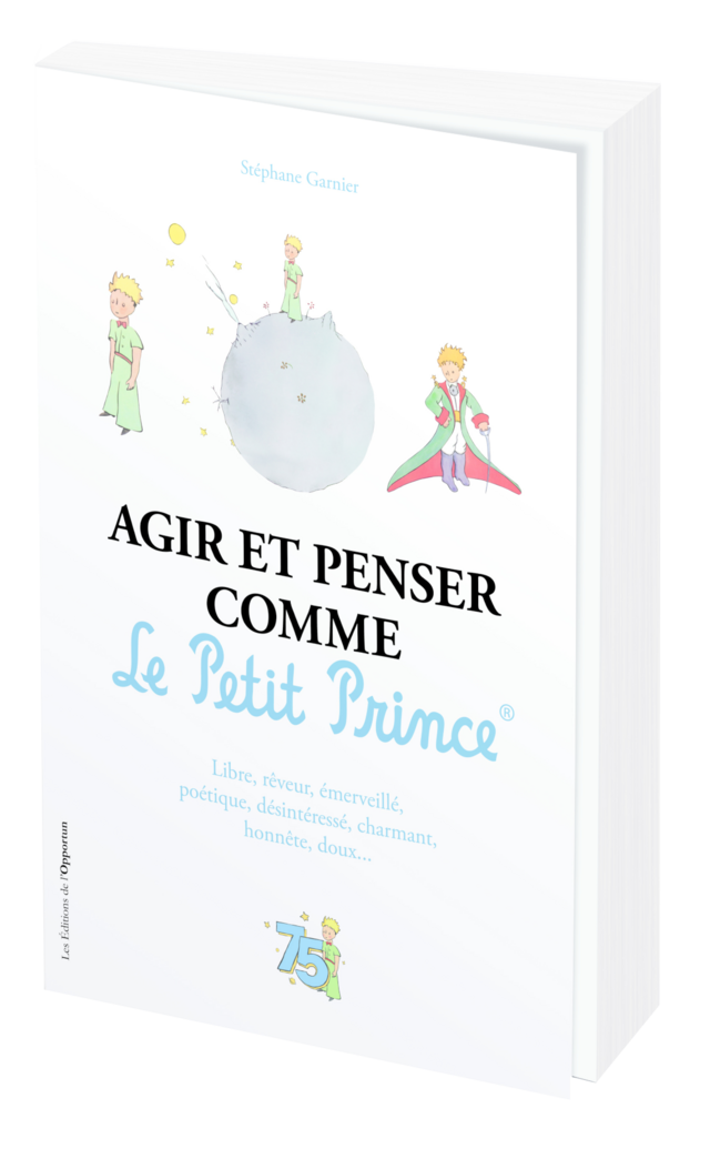 Agir et penser comme Le Petit Prince® - Stéphane GARNIER - Les Éditions de l'Opportun