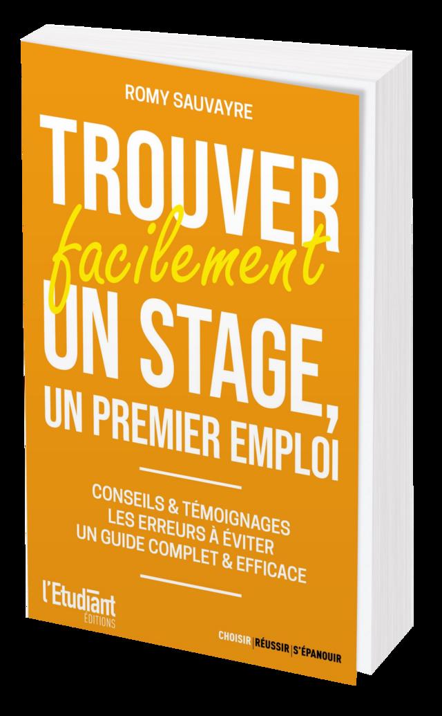 Trouver facilement un stage, un premier emploi - Romy SAUVAYRE - L'Etudiant Éditions
